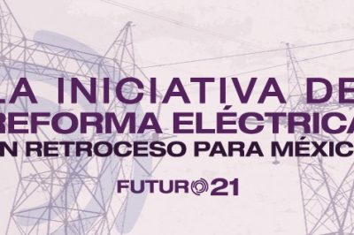 La Iniciativa de Reforma Eléctrica. Un retroceso para México